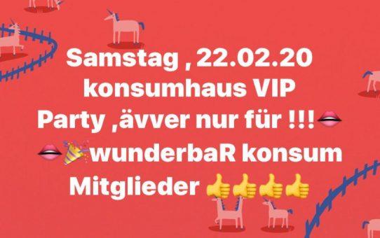 Samstag, 22.02.20 konsumhaus VIP Party ,ävver nur für!!! wunderbaR konsum Mitglieder
